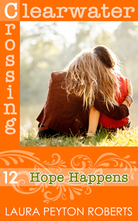 Clearwater Crossing #12: Hope Happens, a novel by Laura Peyton Roberts