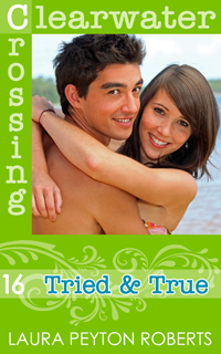 Clearwater Crossing #16: Tried & True, a novel by Laura Peyton Roberts