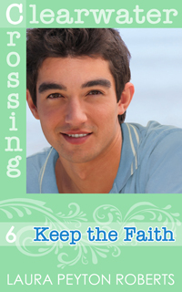 Clearwater Crossing #6: Keep the Faith, a novel by Laura Peyton Roberts