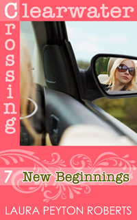 Clearwater Crossing #7: New Beginnings, a novel by Laura Peyton Roberts