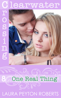 Clearwater Crossing #8: One Real Thing, a novel by Laura Peyton Roberts